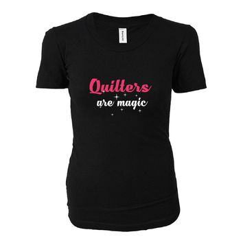 Quilters Are Magic. Awesome Gift - Ladies T-shirt