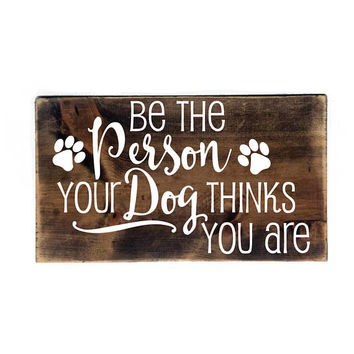 Person your dog thinks you are Wood Sign- Primitive Rustic Wood Home Decor, Thank you Gift, Pet Quote Sign, Gift for Her, Dog Saying Sign