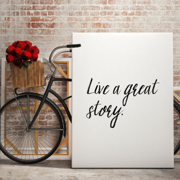 "Motivational poster ""Live a great story"" Typographic print Wall decor Home art Inspirational quote Instant Download Gift idea Room poster"