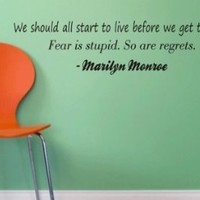 Wall Mural Decal Sticker - We Should All Start to Live Before We Get Old. Fear Is Stupid. So Are Regrets - Marilyn Monroe Quote Art Graphic Family Quote