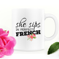 Funny Coffee Mug - She Sips in Perfect French - 11 oz - French - Boss Lady