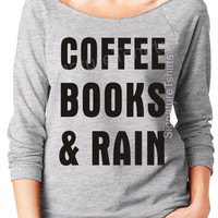 Coffee Books and Rain Off the Shoulder womens Birthday party fall sweater typography raglan t shirt Christmas Gift