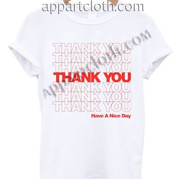 Thank You Have Nice Day T Shirt Size S,M,L,XL,2XL