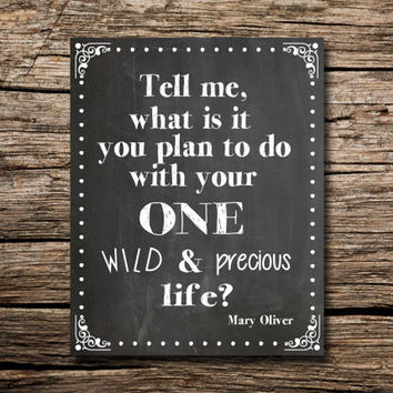 Your one wild and precious life - Mary Oliver quote- Printable poster