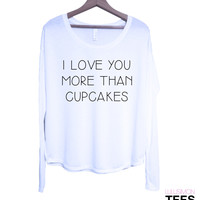I Love You More Than Cupcakes Long Sleeve