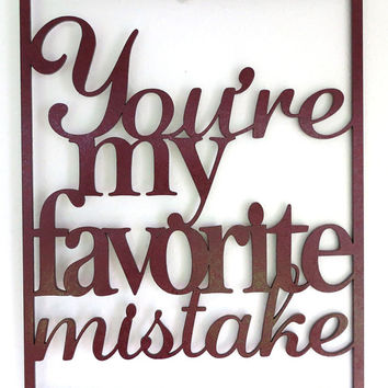 Song Lyric Word Wall Art. You're My Favorite Mistake.  8x10 inches Wooden Maroon Painted Wall hanging Custom