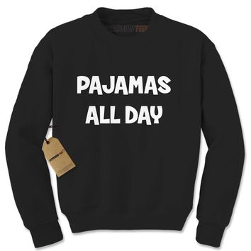 Pajamas All Day Adult Crewneck Sweatshirt