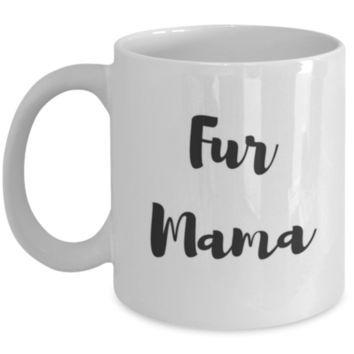 Cute Coffee Mug: Fur Mama - Pet Owner - Cat Gift - Dog Gift - Birthday Gift - Christmas Gift - White Elephant Gift - Perfect Gift for Sibling, Parent, Relative, Best Friend, Coworker, Roommate