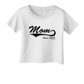 Mom Since (Your Year Personalized) Design Infant T-Shirt by TooLoud