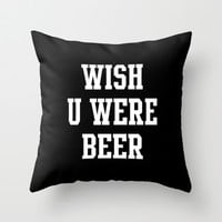 Wish You Were Beer Throw Pillow by Deadly Designer