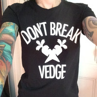 Don't Break Vedge Unisex T-Shirt