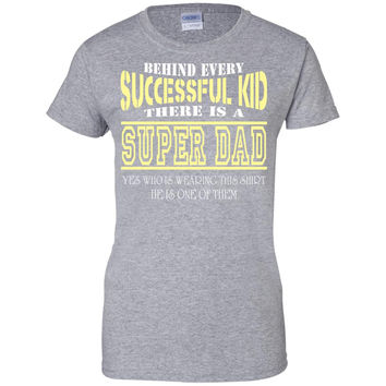 Behind Every successful kid Superdad who is wearing this shirt he is one of them  Ladies Custom 100% Cotton T-Shirt