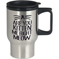 Are You Kitten Me Right Meow For Stainless Travel Mug *