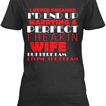 Mens Id End Up Marrying A Perfect Freakin Wife Funny Gift Shirt