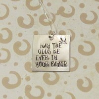 Hunger Games Inspired-May the odds be ever in your favor- Hand Stamped