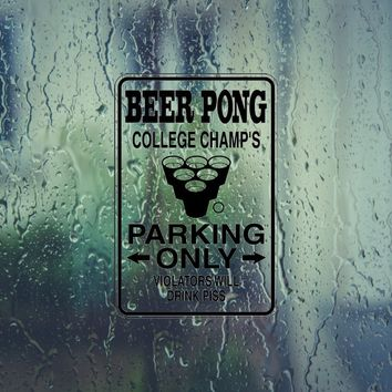 Beer Pong College Champs Parking Only Sign Vinyl Outdoor Decal (Permanent Sticker)
