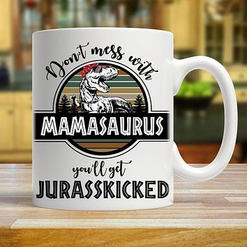 Don't Mess With Mamasaurus You'll Get Jurasskicked Mamasaurus Mug, New Style