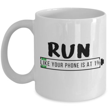 Run Like Your Phone Is At 1% Coffee Mug, Gift for Runner, Energetic, with Funny Message, 11oz