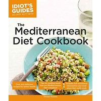 Idiot's Guides The Mediterranean Diet Cookbook: As Easy As It Gets! (Idiot's Guides)