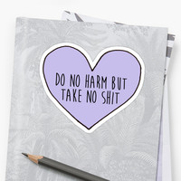 'do no harm but take no shit' Sticker by lordofthefries