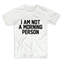 I AM Not A Morning Person Unisex Graphic Tshirt, Adult Tshirt, Graphic Tshirt For Men & Women