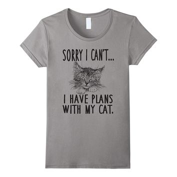 Sorry I Can't I Have Plans With My Cat T-Shirt Cute Cat Tee