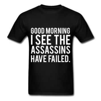 Good Morning I See The Assassins Have Failed, Unisex T-Shirt