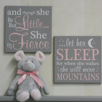 Pink and Gray Baby Nursery Signs: and though she be but little... she is fierce ...let her sleep for when she wakes she will move mountains
