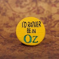 I'd Rather Be In Oz Pinback Button, Wizard of Oz Pinback Button, Oz Button, Oz Pin, Wonderful Wizard of Oz Pin, Dorothy Pin, Dorothy Button