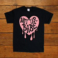 Not Your Babe -- Unisex T-Shirt
