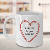 Gift for Wife   I Still Fall For You Every Day   Romantic Quote Mug   Gift for Him/Her   Mothers Day   Husband Gift