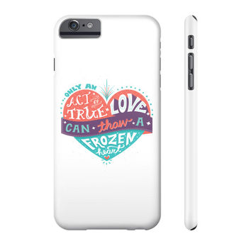 Only True Love Can Thaw A Frozen Heart - Phone Case
