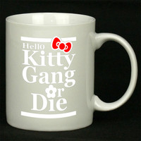 Hello Kitty Gang or Die For Ceramic Mugs Coffee *
