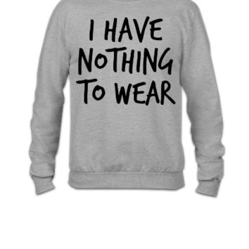 I have nothing to wear - Crewneck Sweatshirt