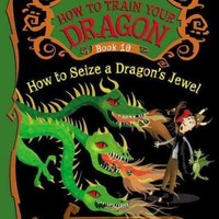 How to Seize a Dragon's Jewel (How to Train Your Dragon (Heroic Misadventures of Hiccup Horrendous Haddock III))