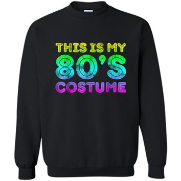 This Is My 80s Costume  1980s Party  Printed Crewneck Pullover Sweatshirt