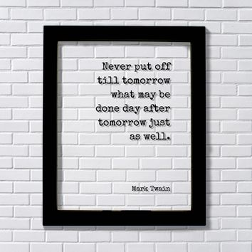 Mark Twain - Floating Quote - Never put off till tomorrow what may be done day after tomorrow just as well - Funny Procrastination Gift