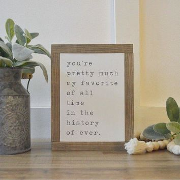 """""""You're Pretty Much My Favorite"""" Sign"""