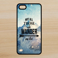 Not All Those Who Wander are Lost Adventure Art Phone Case iPhone 4 / 4s / 5 / 5s / 5c /6 / 6s /6+ Apple Samsung Galaxy S3 / S4 / S5 / S6