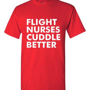 Flight Nurses Cuddle Better T Shirt Fun Shirt for Flight Nurses Ladies & Mens Nurse Tee