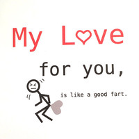 My love For You Is Like A Fart - Funny Anniversary Card - Humorous Card