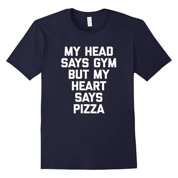 My Head Says Gym But My Heart Says Pizza T-Shirt funny gym