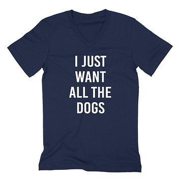 I just want all the dogs funny saying dog lovers adopt a pet  dog mom cool gift idea  V Neck T Shirt