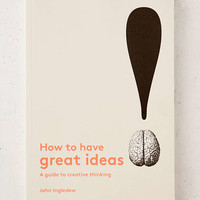 How To Have Great Ideas: A Guide To Creative Thinking By John Ingledew - Urban Outfitters