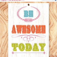 ON SALE Inspirational Quote Art Print -8X10 - No. Q0039- Be awesome today