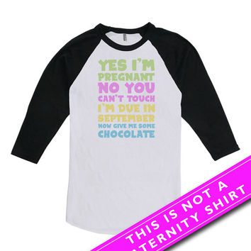 Funny Pregnancy Shirt Maternity T Shirt Baby Shower Gift Mom Gifts Yes Imm Pregnant No You Cant Touch American Apparel Unisex Raglan MAT-680