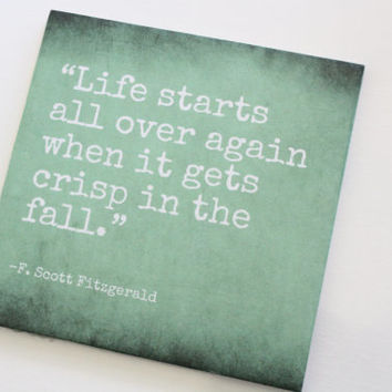 "F. Scott Fitzgerald quote Tile. ""Life starts all over again when it gets crisp in the fall."""