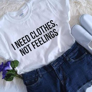 i need clothes not feelings  tumblr t shirt teen gift funny shirts aesthetic casual tops t shirt Unisex fashion summer tops