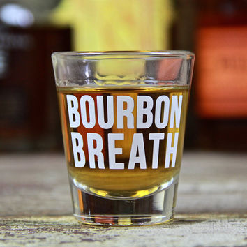 Bourbon Breath Shot Glass