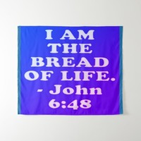 Bible verse from John 6:48. Tapestry
